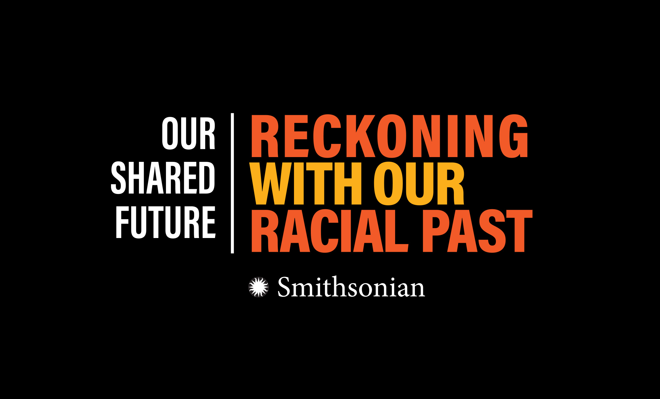Smithsonian's initiative Our Shared Future: Reckoning With Our Racial Past